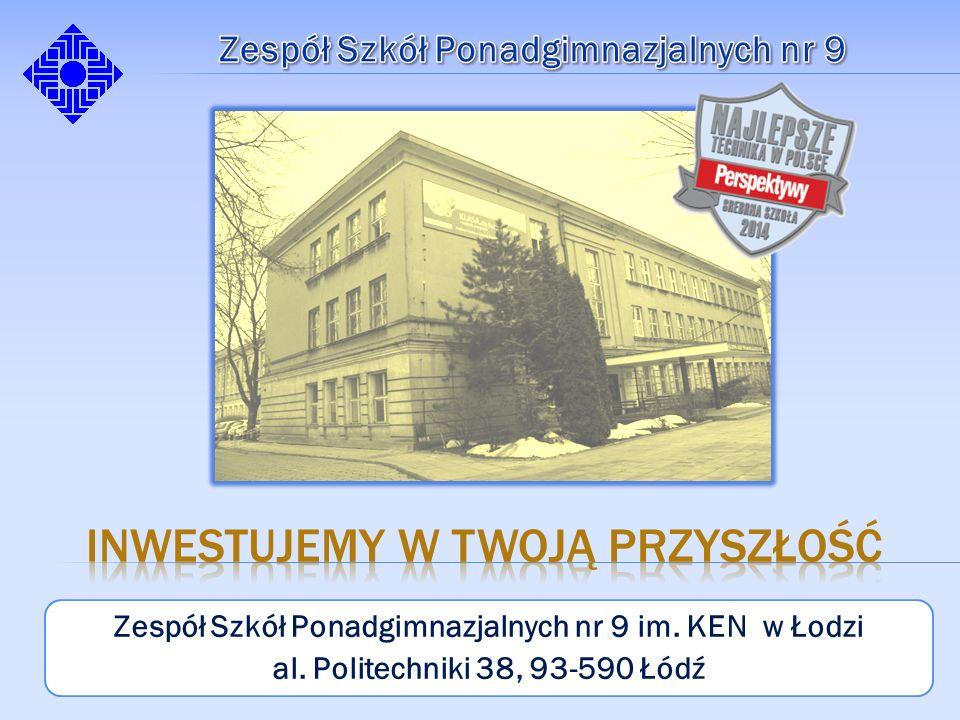 Zespół Szkół Ponadgimnazjalnych nr 9 im. KEN w Łodzi al. Politechniki 38, 93-590 Łódź