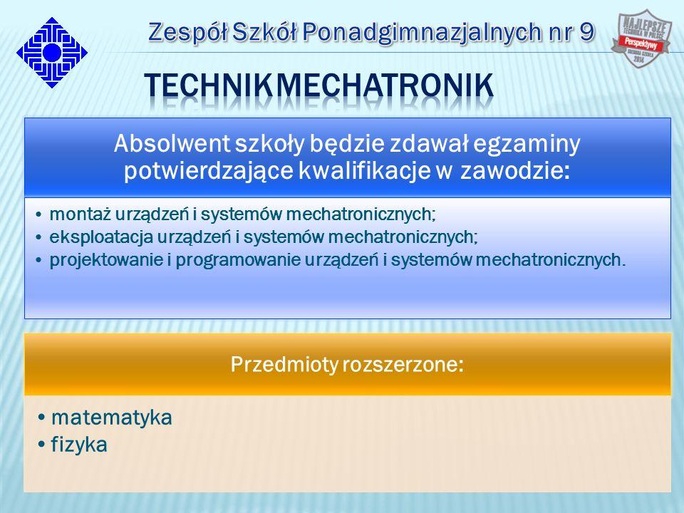 Absolwent szkoły będzie zdawał egzaminy potwierdzające kwalifikacje w zawodzie: montaż urządzeń i systemów mechatronicznych; eksploatacja urządzeń i systemów mechatronicznych; projektowanie i programowanie urządzeń i systemów mechatronicznych.