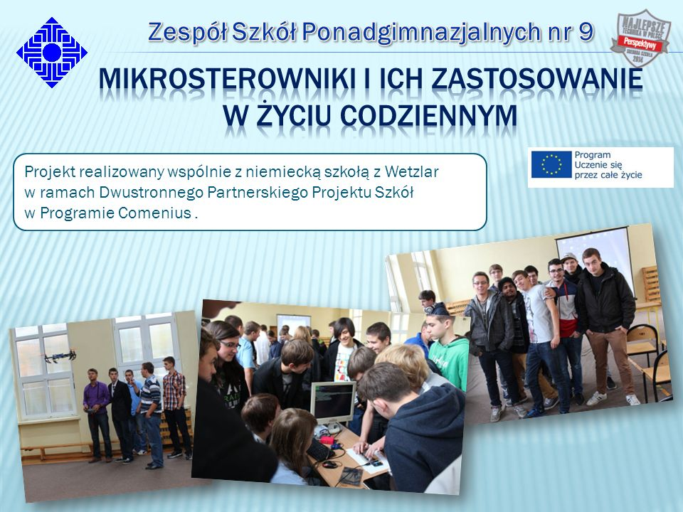 Projekt realizowany wspólnie z niemiecką szkołą z Wetzlar w ramach Dwustronnego Partnerskiego Projektu Szkół w Programie Comenius.