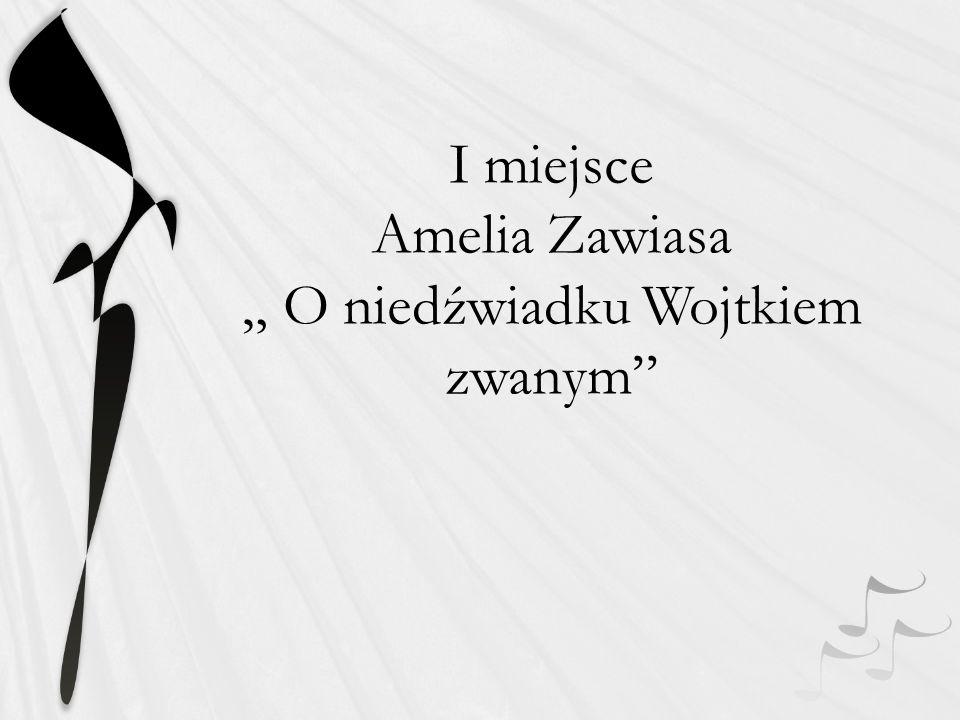 """I miejsce Amelia Zawiasa """" O niedźwiadku Wojtkiem zwanym"""