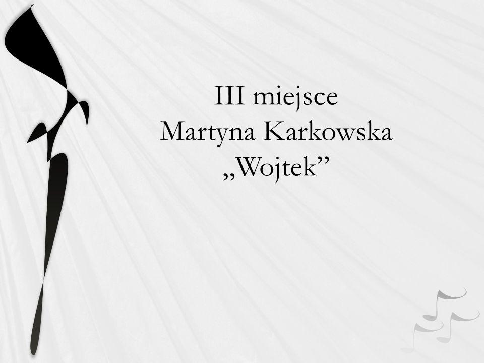"""III miejsce Martyna Karkowska """"Wojtek"""