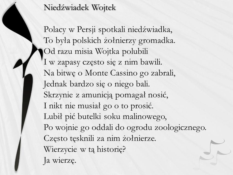 Niedźwiadek WojtekNiedźwiadek Wojtek Polacy w Persji spotkali niedźwiadka, To była polskich żołnierzy gromadka.