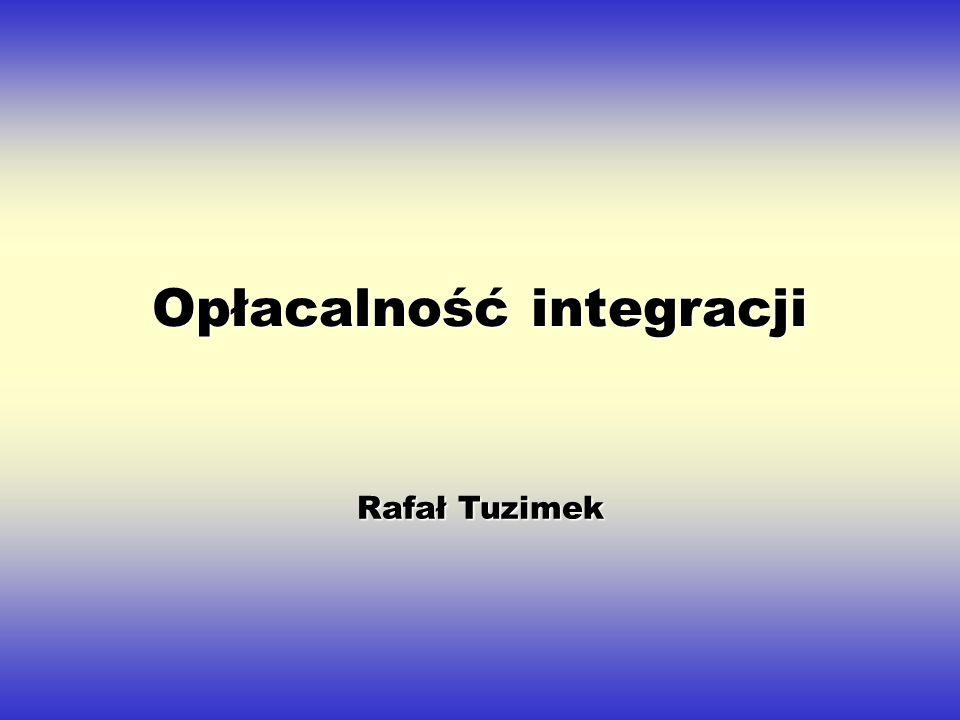 Opłacalność integracji Rafał Tuzimek