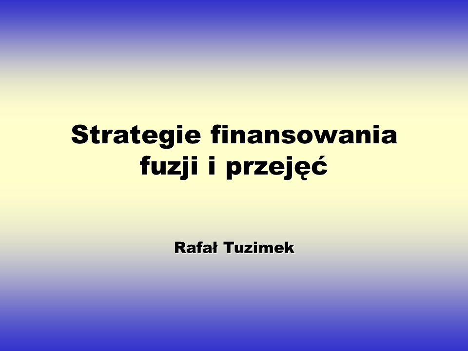 Strategie finansowania fuzji i przejęć Rafał Tuzimek