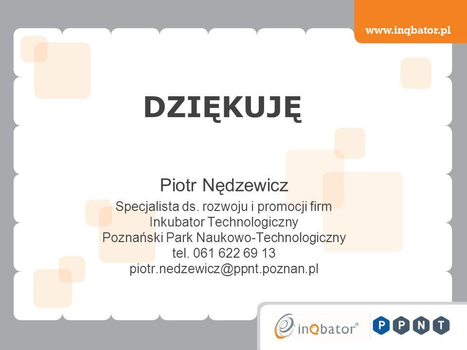 DZIĘKUJĘ Piotr Nędzewicz Specjalista ds.
