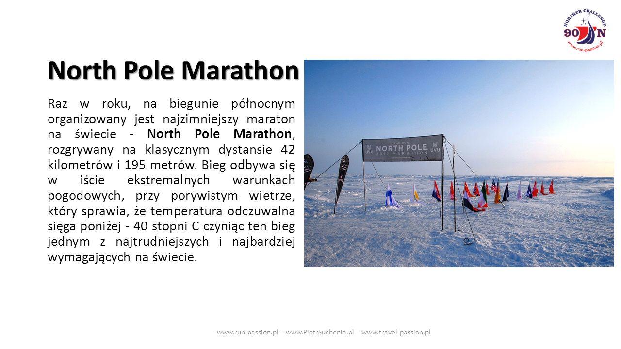 Raz w roku, na biegunie północnym organizowany jest najzimniejszy maraton na świecie - North Pole Marathon, rozgrywany na klasycznym dystansie 42 kilometrów i 195 metrów.