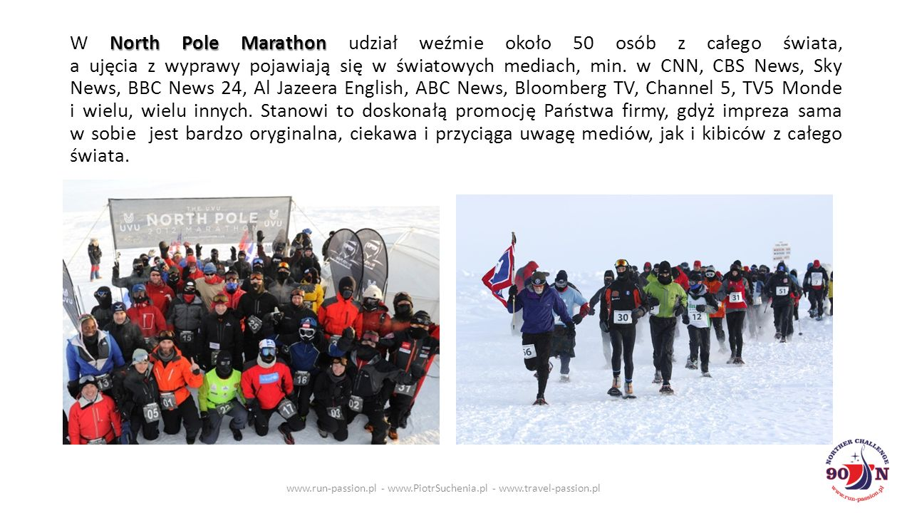 North Pole Marathon W North Pole Marathon udział weźmie około 50 osób z całego świata, a ujęcia z wyprawy pojawiają się w światowych mediach, min.