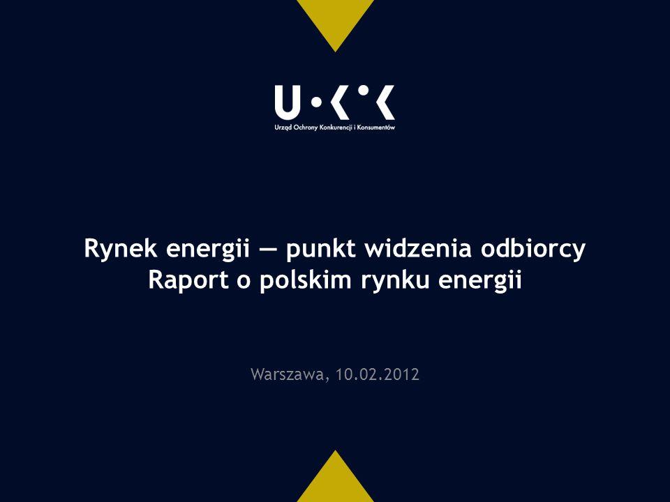 Rynek energii — punkt widzenia odbiorcy Raport o polskim rynku energii Warszawa, 10.02.2012