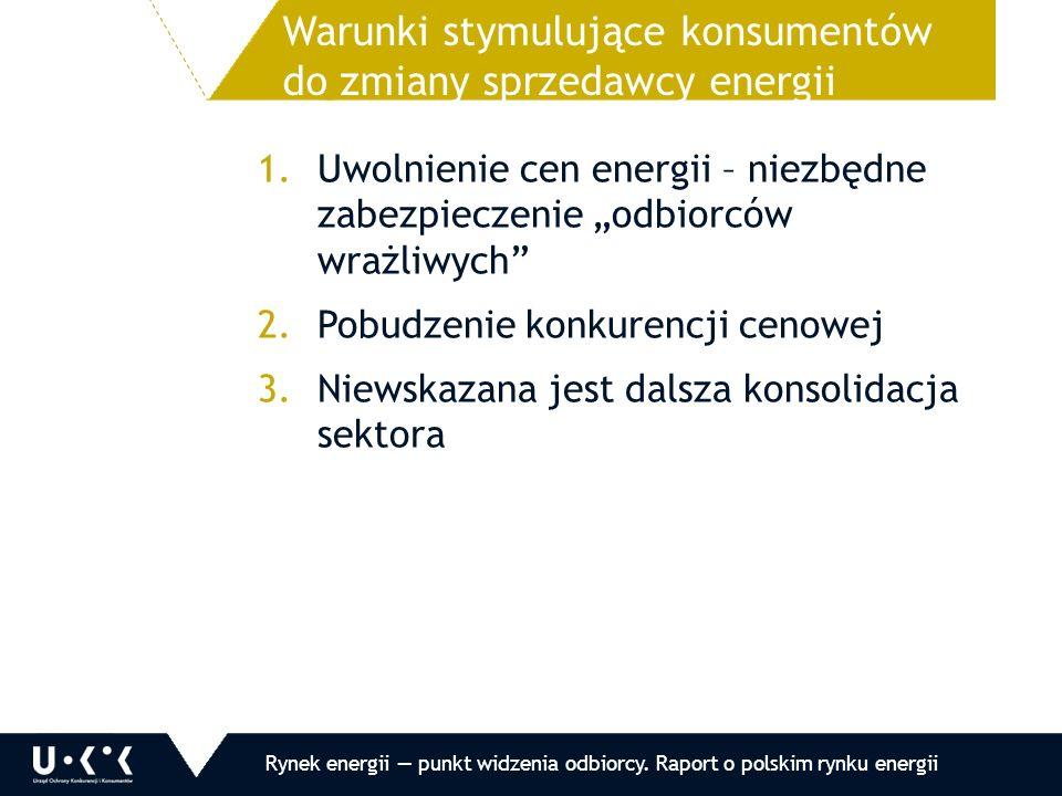 """1.Uwolnienie cen energii – niezbędne zabezpieczenie """"odbiorców wrażliwych 2.Pobudzenie konkurencji cenowej 3.Niewskazana jest dalsza konsolidacja sektora Warunki stymulujące konsumentów do zmiany sprzedawcy energii Rynek energii — punkt widzenia odbiorcy."""