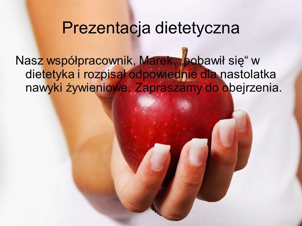 """Prezentacja dietetyczna Nasz współpracownik, Marek, """"pobawił się w dietetyka i rozpisał odpowiednie dla nastolatka nawyki żywieniowe."""
