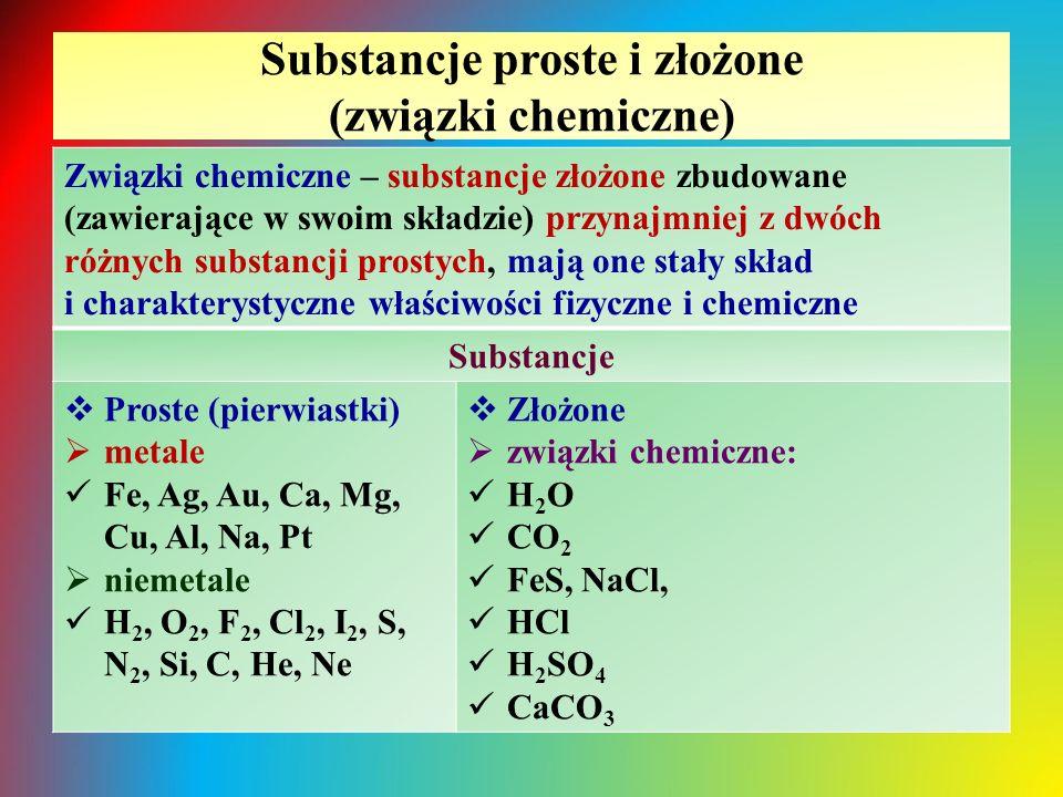 Substancje proste i złożone (związki chemiczne) Związki chemiczne – substancje złożone zbudowane (zawierające w swoim składzie) przynajmniej z dwóch r