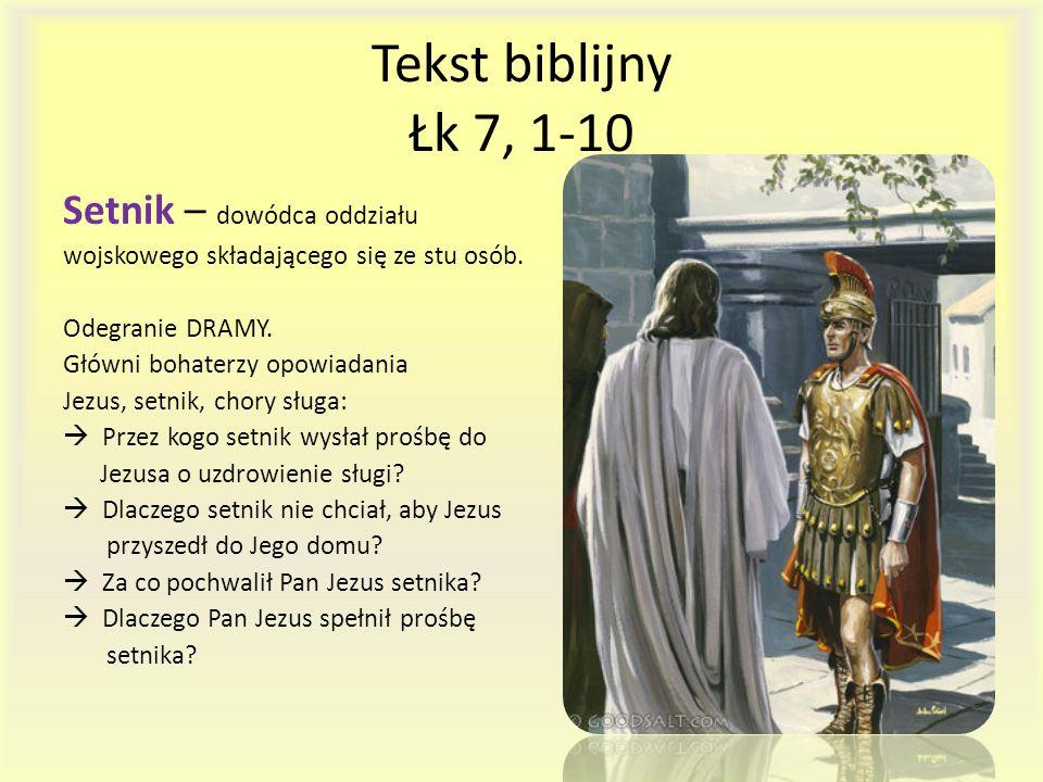 Tekst biblijny Łk 7, 1-10 Setnik – dowódca oddziału wojskowego składającego się ze stu osób. Odegranie DRAMY. Główni bohaterzy opowiadania Jezus, setn