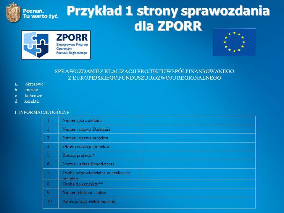 Przykład 1 strony sprawozdania dla ZPORR SPRAWOZDANIE Z REALIZACJI PROJEKTU WSPÓŁFINANSOWANEGO Z EUROPEJSKIEGO FUNDUSZU ROZWOJU REGIONALNEGO a.okresowe b.roczne c.