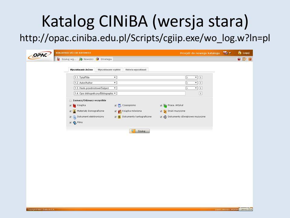 Katalog CINiBA (wersja stara) http://opac.ciniba.edu.pl/Scripts/cgiip.exe/wo_log.w ln=pl