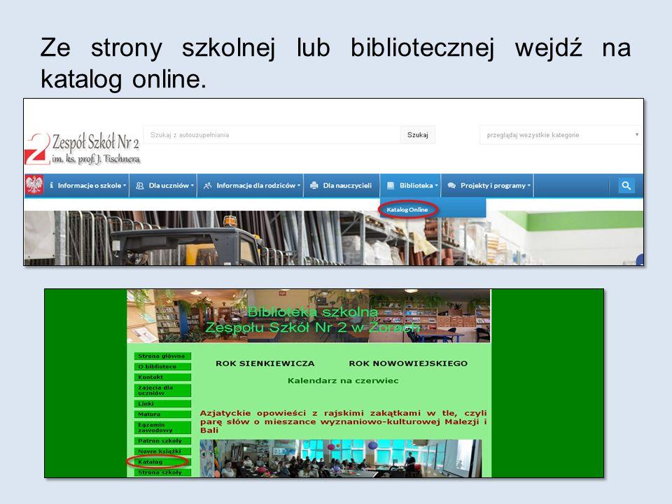 Ze strony szkolnej lub bibliotecznej wejdź na katalog online.