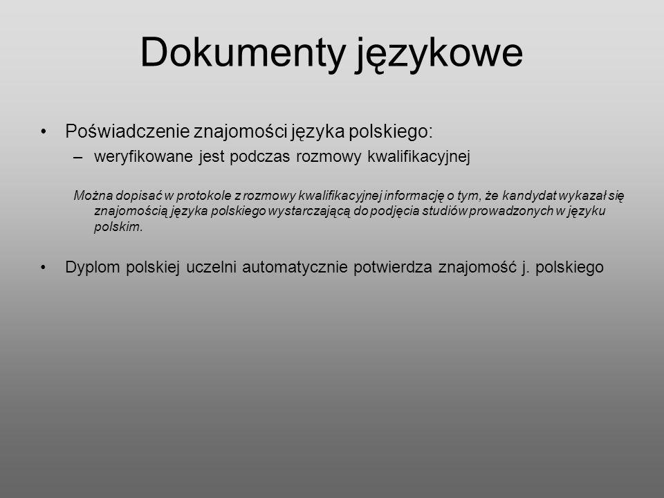 Dokumenty językowe Poświadczenie znajomości języka polskiego: –weryfikowane jest podczas rozmowy kwalifikacyjnej Można dopisać w protokole z rozmowy kwalifikacyjnej informację o tym, że kandydat wykazał się znajomością języka polskiego wystarczającą do podjęcia studiów prowadzonych w języku polskim.