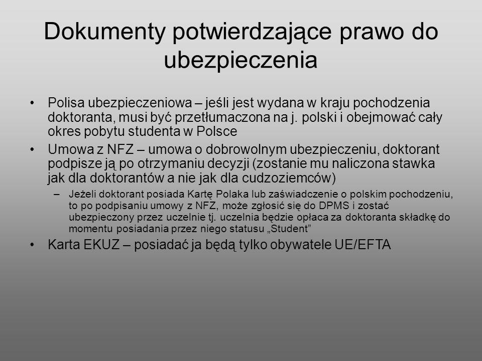 Dokumenty potwierdzające prawo do ubezpieczenia Polisa ubezpieczeniowa – jeśli jest wydana w kraju pochodzenia doktoranta, musi być przetłumaczona na j.