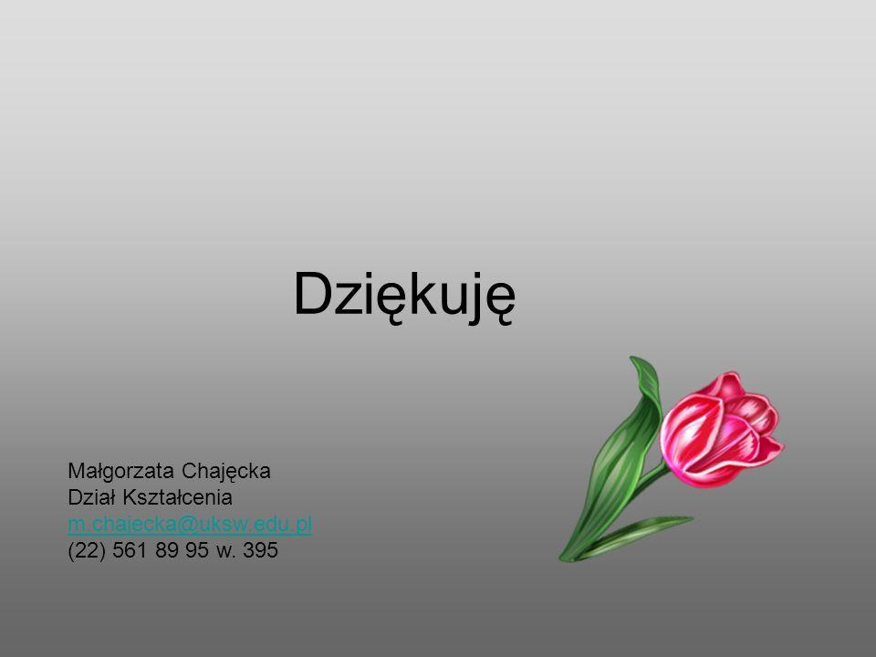 Dziękuję Małgorzata Chajęcka Dział Kształcenia m.chajecka@uksw.edu.pl (22) 561 89 95 w. 395