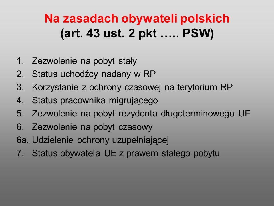 Na zasadach obywateli polskich (art. 43 ust. 2 pkt …..