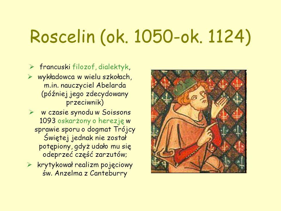 Roscelin (ok. 1050-ok. 1124)  francuski filozof, dialektyk,  wykładowca w wielu szkołach, m.in.