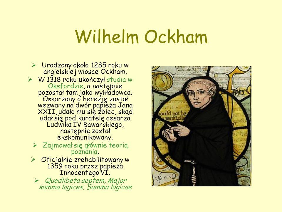 Wilhelm Ockham  Urodzony około 1285 roku w angielskiej wiosce Ockham.