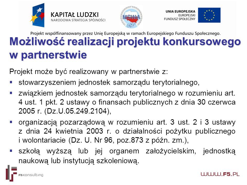 Możliwość realizacji projektu konkursowego w partnerstwie Projekt może być realizowany w partnerstwie z:  stowarzyszeniem jednostek samorządu terytorialnego,  związkiem jednostek samorządu terytorialnego w rozumieniu art.