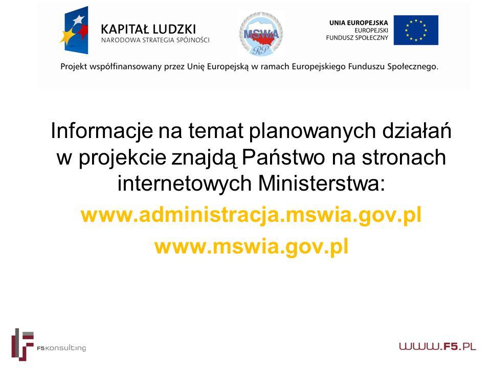 Informacje na temat planowanych działań w projekcie znajdą Państwo na stronach internetowych Ministerstwa: www.administracja.mswia.gov.pl www.mswia.gov.pl