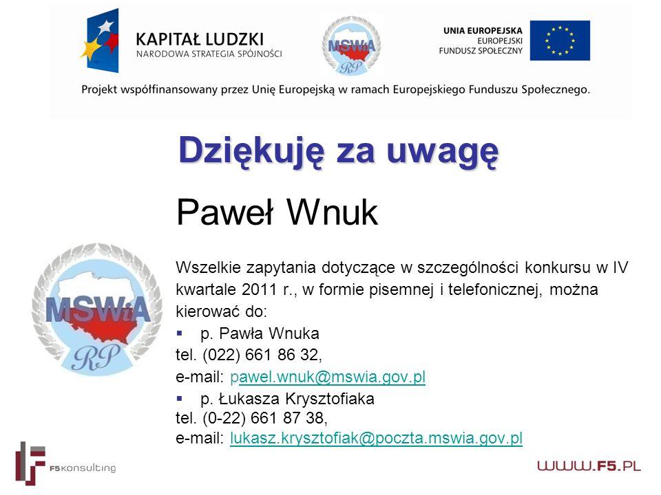 Dziękuję za uwagę Paweł Wnuk Wszelkie zapytania dotyczące w szczególności konkursu w IV kwartale 2011 r., w formie pisemnej i telefonicznej, można kierować do:  p.