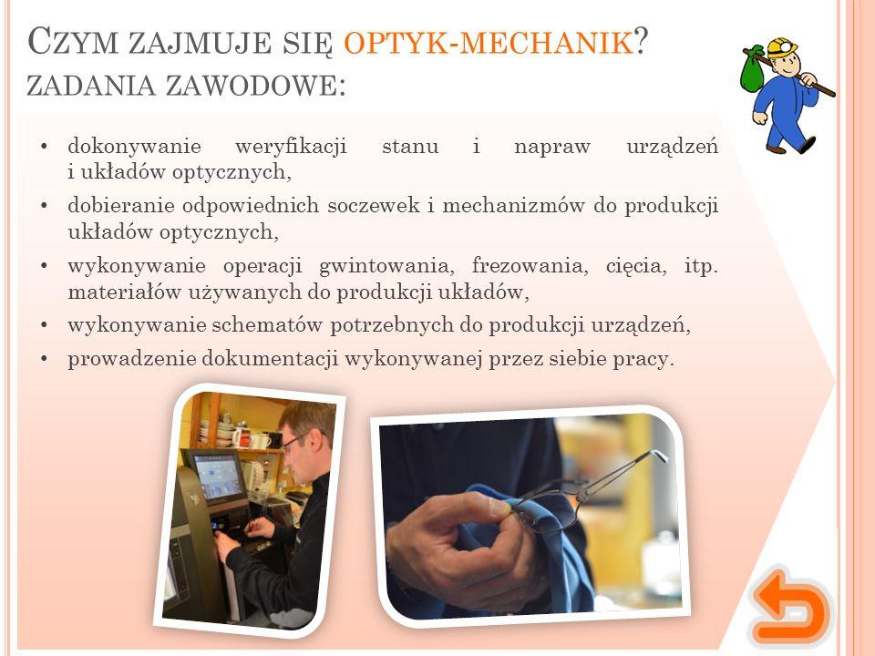 Miejsce wykonywania pracy Charakter pracy Optyk-mechanik wykonuje swoją pracę używając specjalistycznego sprzętu, np.