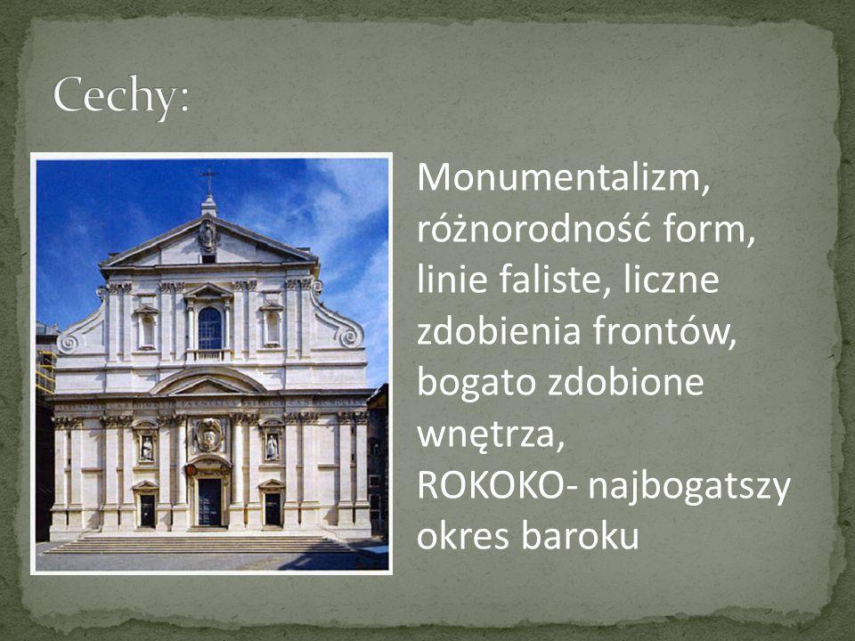 Monumentalizm, różnorodność form, linie faliste, liczne zdobienia frontów, bogato zdobione wnętrza, ROKOKO- najbogatszy okres baroku