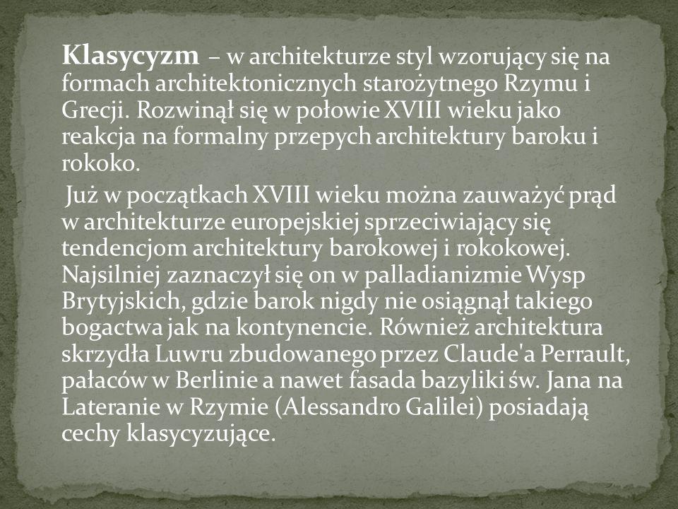 Klasycyzm – w architekturze styl wzorujący się na formach architektonicznych starożytnego Rzymu i Grecji.