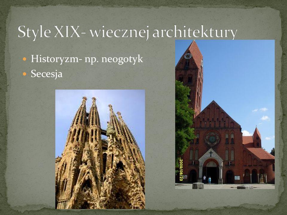 Historyzm- np. neogotyk Secesja