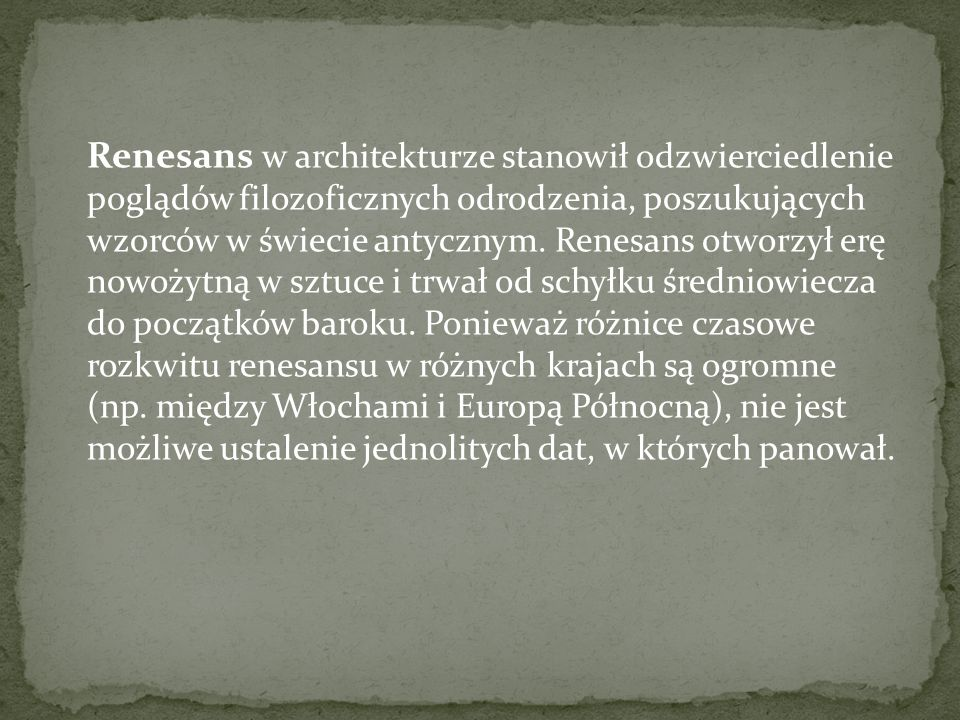 Renesans w architekturze stanowił odzwierciedlenie poglądów filozoficznych odrodzenia, poszukujących wzorców w świecie antycznym.