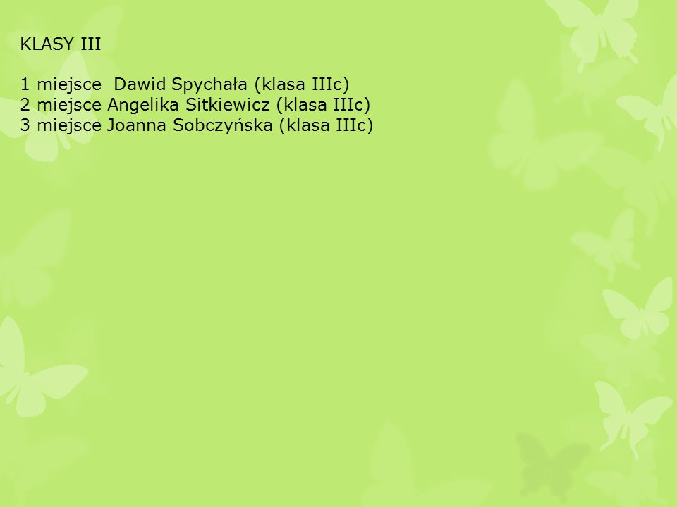 KLASY III 1 miejsce Dawid Spychała (klasa IIIc) 2 miejsce Angelika Sitkiewicz (klasa IIIc) 3 miejsce Joanna Sobczyńska (klasa IIIc)