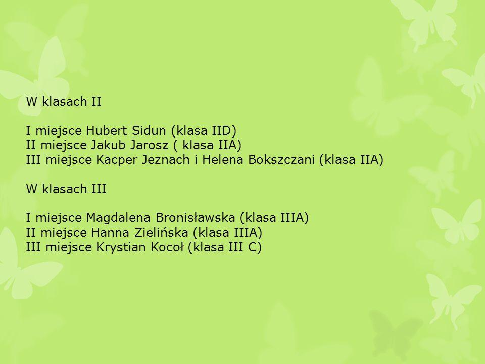 W klasach II I miejsce Hubert Sidun (klasa IID) II miejsce Jakub Jarosz ( klasa IIA) III miejsce Kacper Jeznach i Helena Bokszczani (klasa IIA) W klasach III I miejsce Magdalena Bronisławska (klasa IIIA) II miejsce Hanna Zielińska (klasa IIIA) III miejsce Krystian Kocoł (klasa III C)