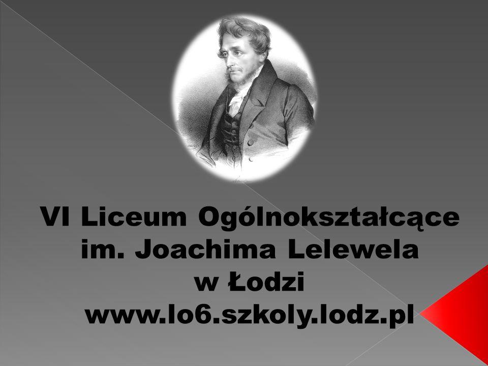 VI Liceum Ogólnokształcące im. Joachima Lelewela w Łodzi www.lo6.szkoly.lodz.pl