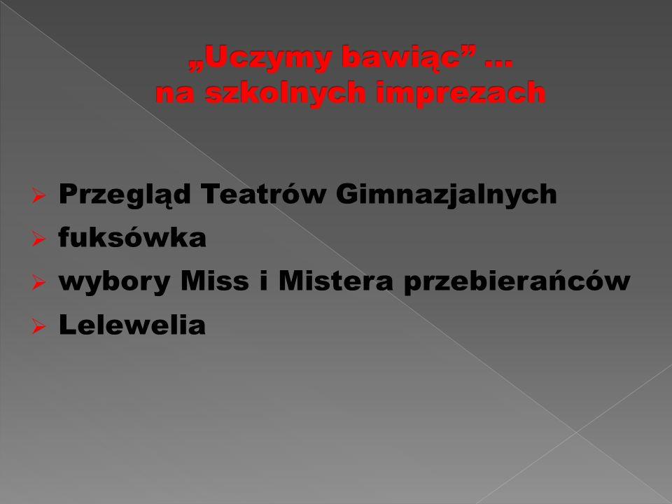  Przegląd Teatrów Gimnazjalnych  fuksówka  wybory Miss i Mistera przebierańców  Lelewelia