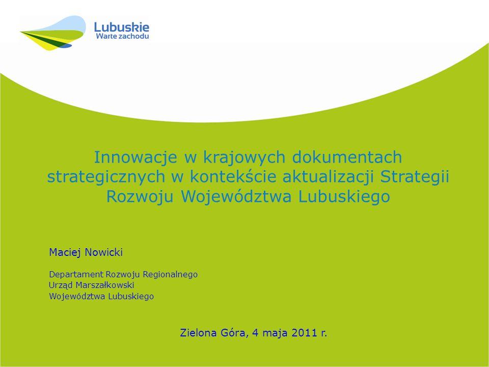 Maciej Nowicki Departament Rozwoju Regionalnego Urząd Marszałkowski Województwa Lubuskiego Zielona Góra, 4 maja 2011 r.