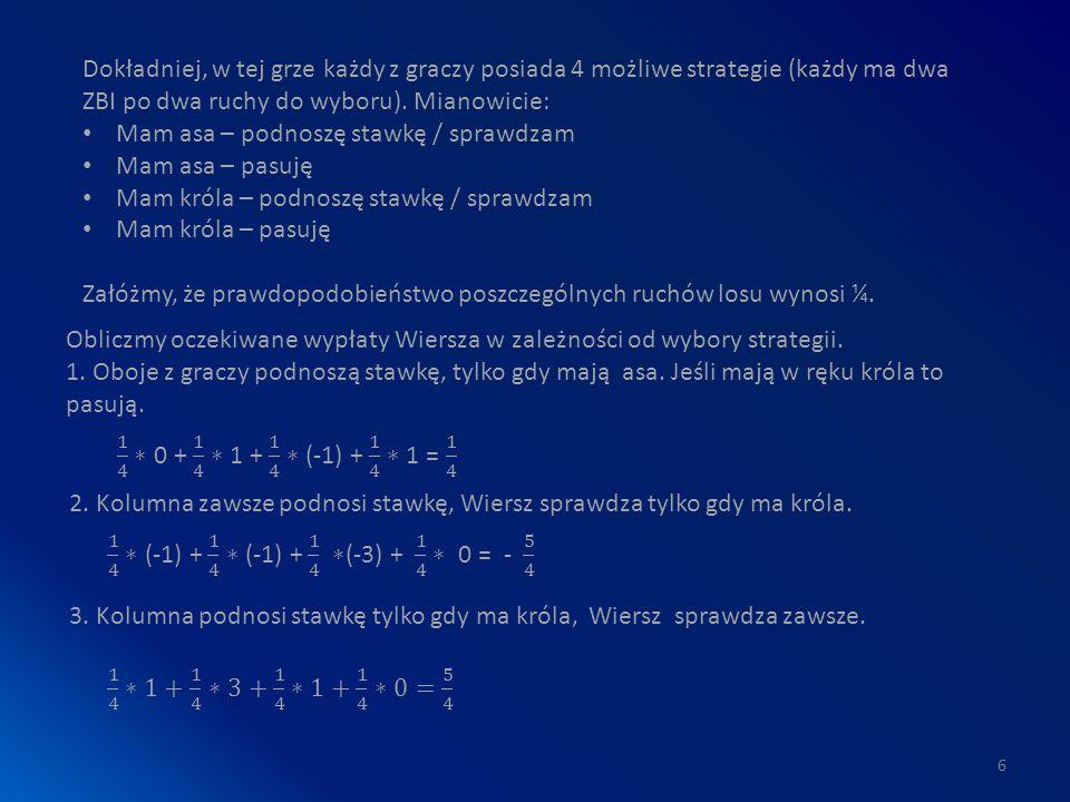 6 Dokładniej, w tej grze każdy z graczy posiada 4 możliwe strategie (każdy ma dwa ZBI po dwa ruchy do wyboru).