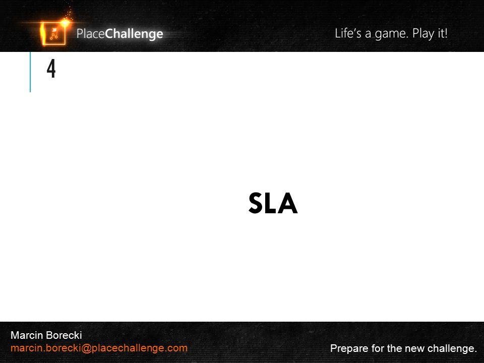 4 SLA Prepare for the new challenge. Marcin Borecki marcin.borecki@placechallenge.com