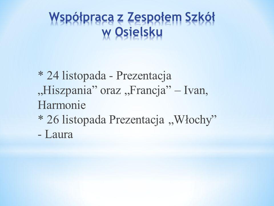"""* 24 listopada - Prezentacja """"Hiszpania"""" oraz """"Francja"""" – Ivan, Harmonie * 26 listopada Prezentacja """"Włochy"""" - Laura"""