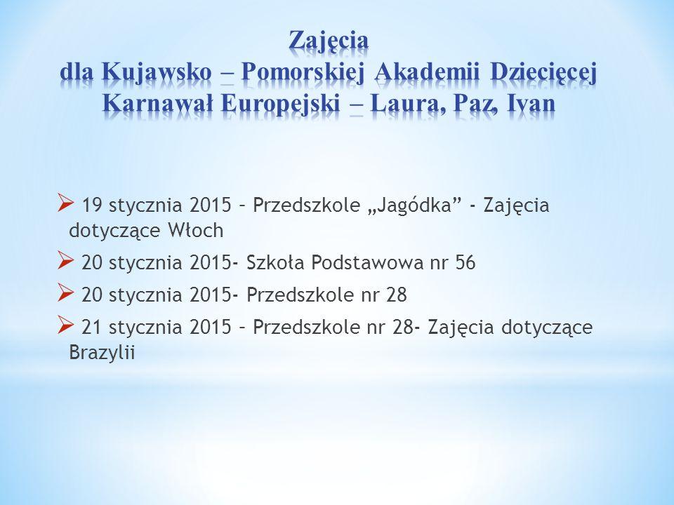 """ 19 stycznia 2015 – Przedszkole """"Jagódka"""" - Zajęcia dotyczące Włoch  20 stycznia 2015- Szkoła Podstawowa nr 56  20 stycznia 2015- Przedszkole nr 28"""