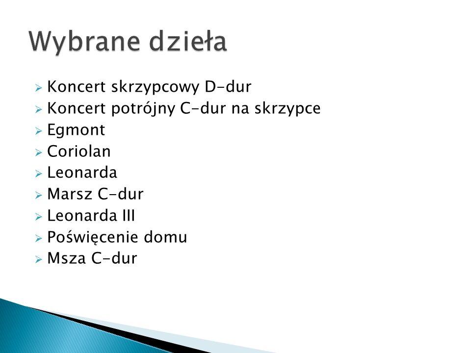  Koncert skrzypcowy D-dur  Koncert potrójny C-dur na skrzypce  Egmont  Coriolan  Leonarda  Marsz C-dur  Leonarda III  Poświęcenie domu  Msza C-dur