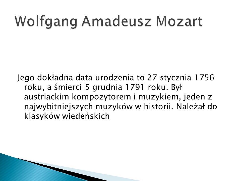 Jego dokładna data urodzenia to 27 stycznia 1756 roku, a śmierci 5 grudnia 1791 roku.