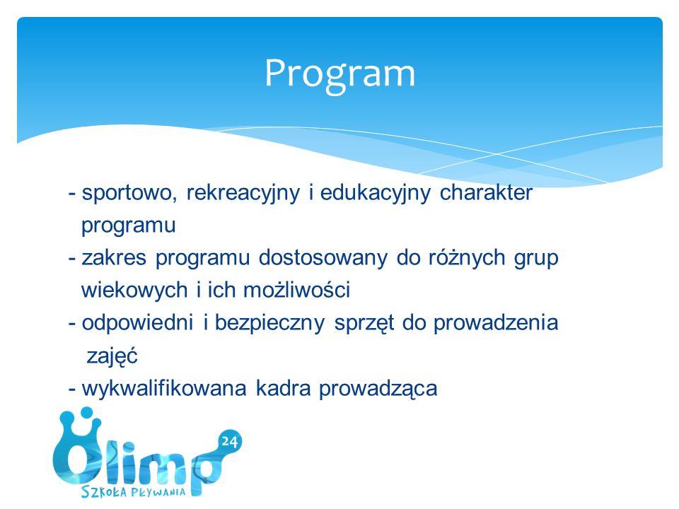 - sportowo, rekreacyjny i edukacyjny charakter programu - zakres programu dostosowany do różnych grup wiekowych i ich możliwości - odpowiedni i bezpieczny sprzęt do prowadzenia zajęć - wykwalifikowana kadra prowadząca Program