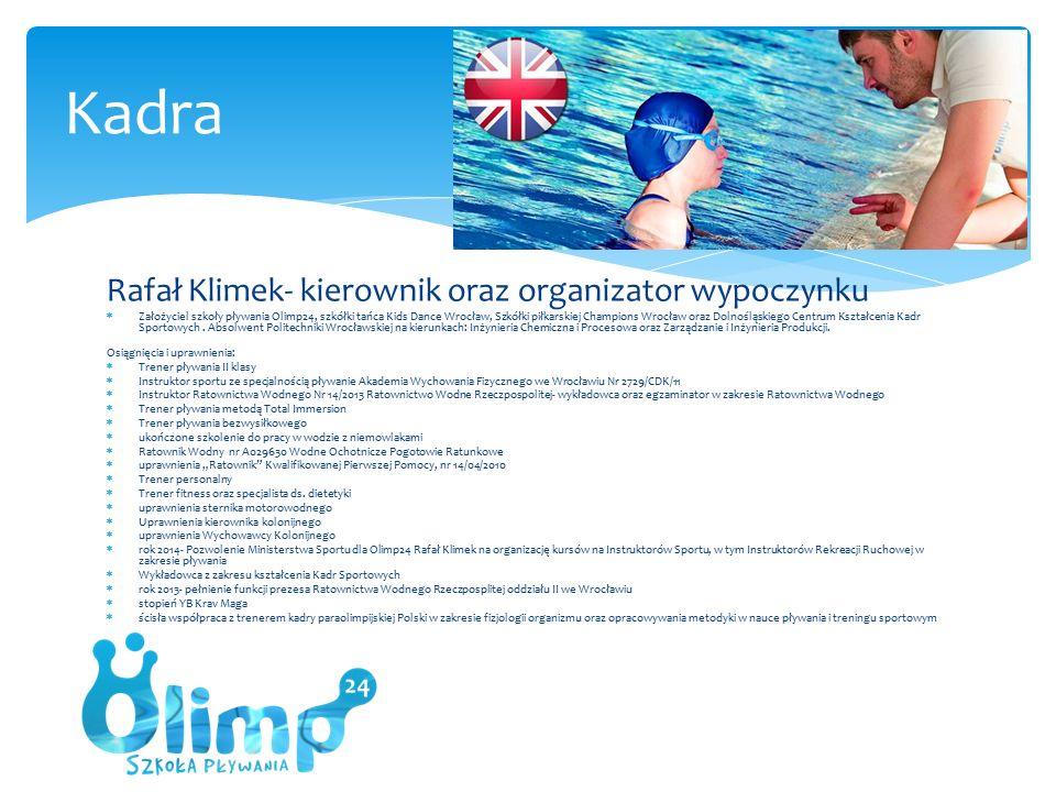 Rafał Klimek- kierownik oraz organizator wypoczynku  Założyciel szkoły pływania Olimp24, szkółki tańca Kids Dance Wrocław, Szkółki piłkarskiej Champions Wrocław oraz Dolnośląskiego Centrum Kształcenia Kadr Sportowych.