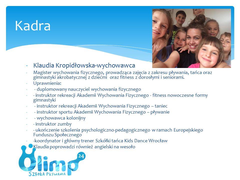-Klaudia Kropidłowska-wychowawca -Magister wychowania fizycznego, prowadząca zajęcia z zakresu pływania, tańca oraz gimnastyki akrobatycznej z dziećmi oraz fitness z dorosłymi i seniorami.