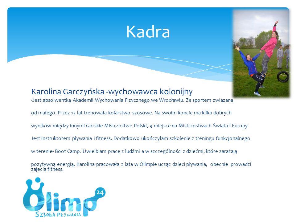 Karolina Garczyńska -wychowawca kolonijny -Jest absolwentką Akademii Wychowania Fizycznego we Wrocławiu.