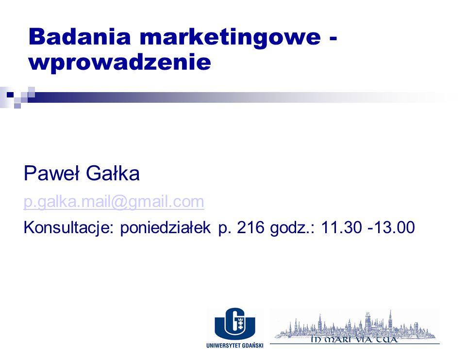 Badania marketingowe - wprowadzenie Paweł Gałka p.galka.mail@gmail.com Konsultacje: poniedziałek p.