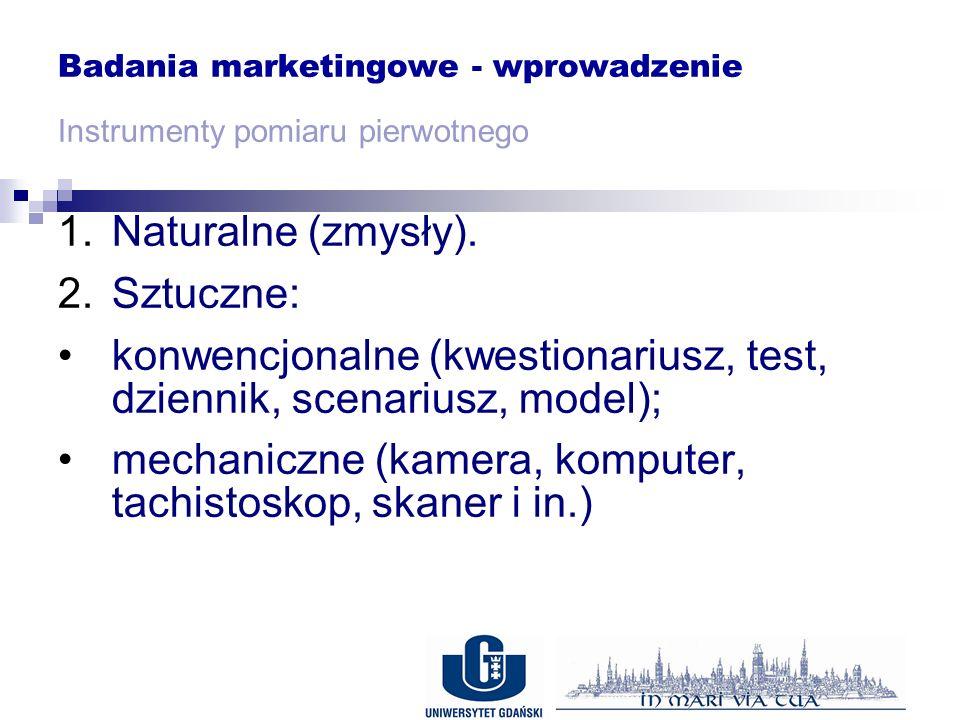 Badania marketingowe - wprowadzenie Instrumenty pomiaru pierwotnego 1.Naturalne (zmysły).